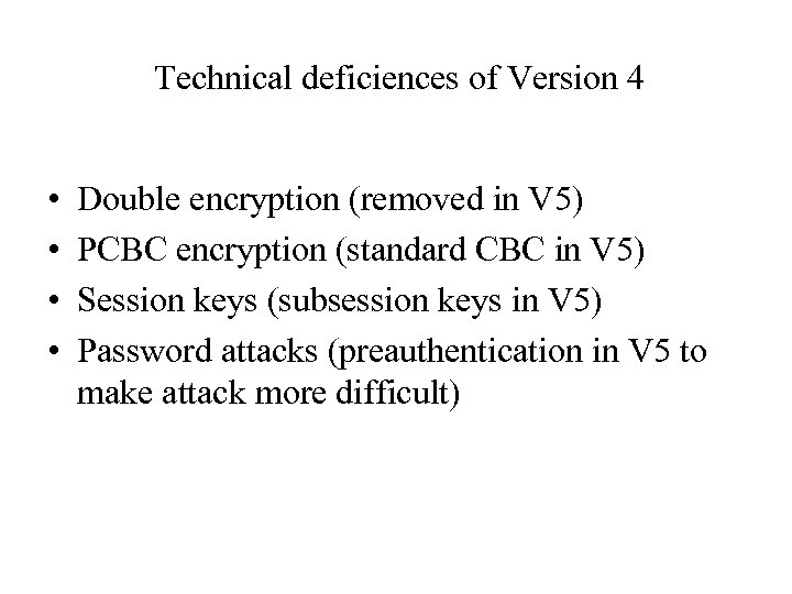 Technical deficiences of Version 4 • • Double encryption (removed in V 5) PCBC