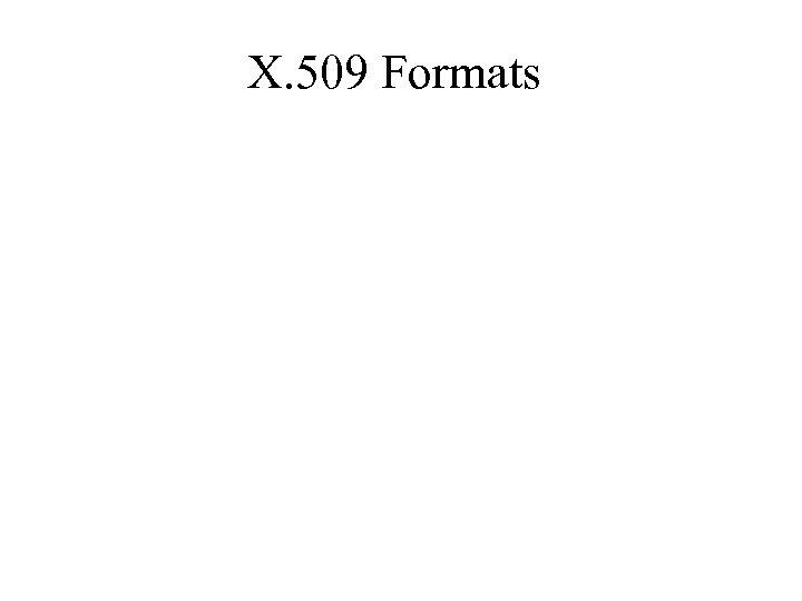 X. 509 Formats