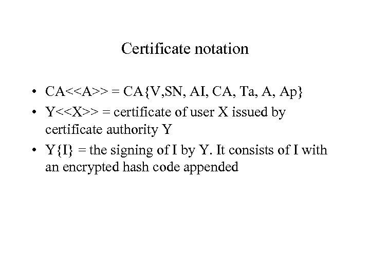 Certificate notation • CA<<A>> = CA{V, SN, AI, CA, Ta, A, Ap} • Y<<X>>
