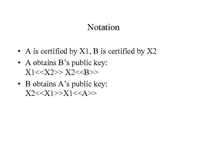 Notation • A is certified by X 1, B is certified by X 2