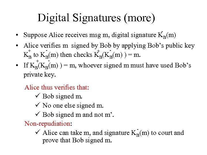 Digital Signatures (more) - • Suppose Alice receives msg m, digital signature KB(m) •