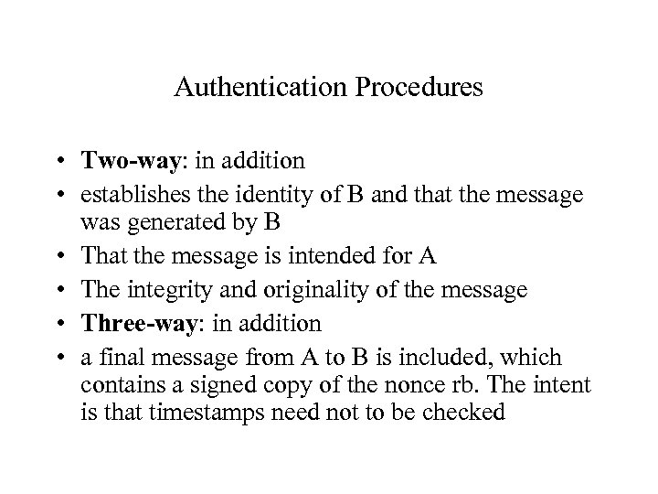 Authentication Procedures • Two-way: in addition • establishes the identity of B and that