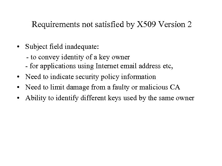 Requirements not satisfied by X 509 Version 2 • Subject field inadequate: - to