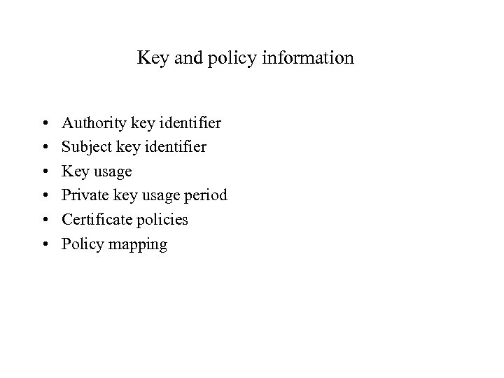 Key and policy information • • • Authority key identifier Subject key identifier Key