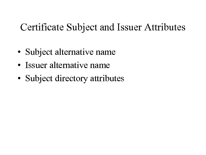 Certificate Subject and Issuer Attributes • Subject alternative name • Issuer alternative name •