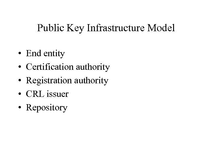 Public Key Infrastructure Model • • • End entity Certification authority Registration authority CRL