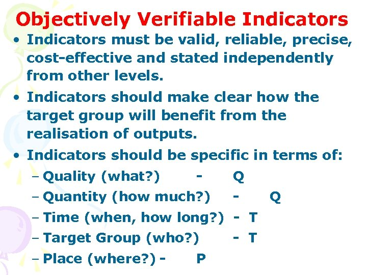 Objectively Verifiable Indicators • Indicators must be valid, reliable, precise, cost-effective and stated independently