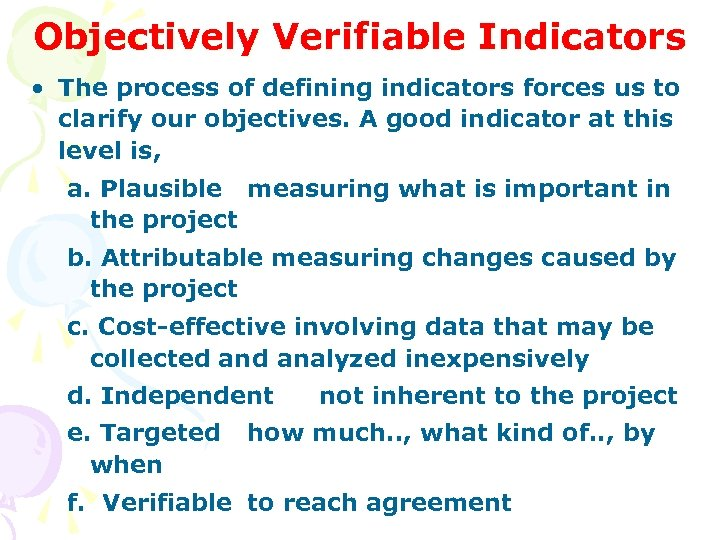 Objectively Verifiable Indicators • The process of defining indicators forces us to clarify our