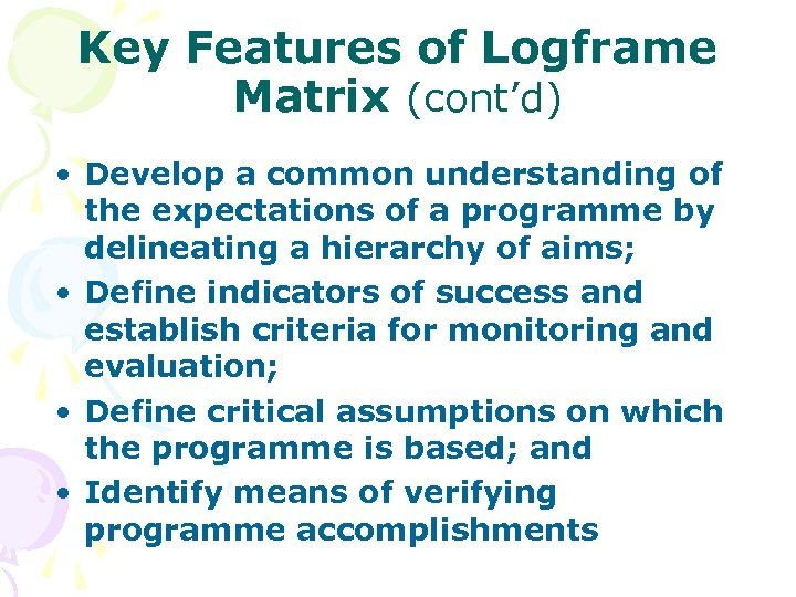 Key Features of Logframe Matrix (cont'd) • Develop a common understanding of the expectations