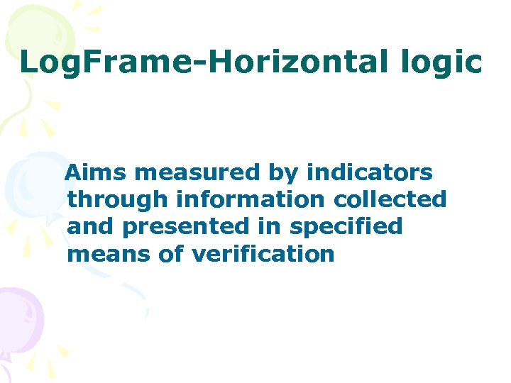 Log. Frame-Horizontal logic Aims measured by indicators through information collected and presented in specified