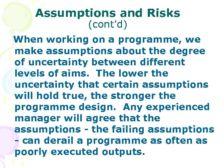 Assumptions and Risks (cont'd) When working on a programme, we make assumptions about the