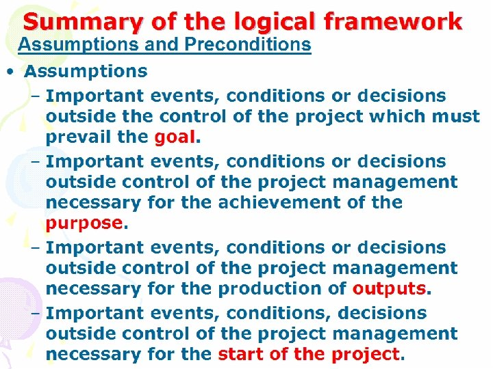 Summary of the logical framework Assumptions and Preconditions • Assumptions – Important events, conditions