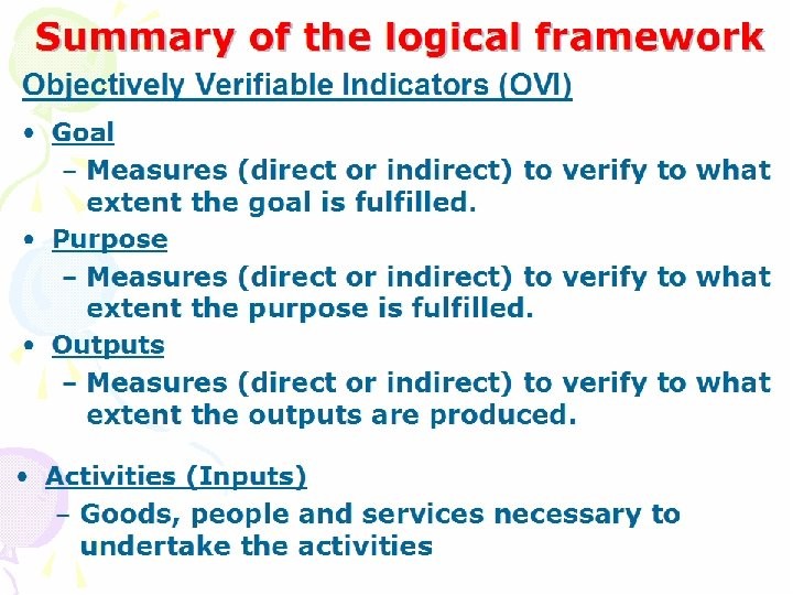 Summary of the logical framework Objectively Verifiable Indicators (OVI) • Goal – Measures (direct