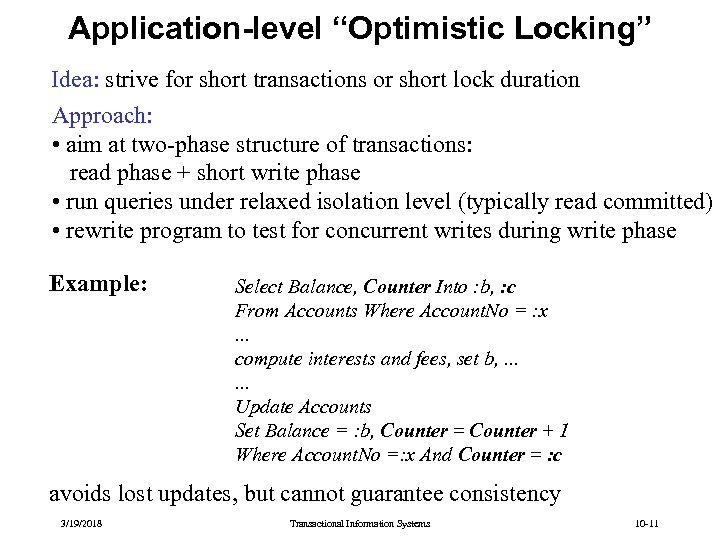 "Application-level ""Optimistic Locking"" Idea: strive for short transactions or short lock duration Approach: •"