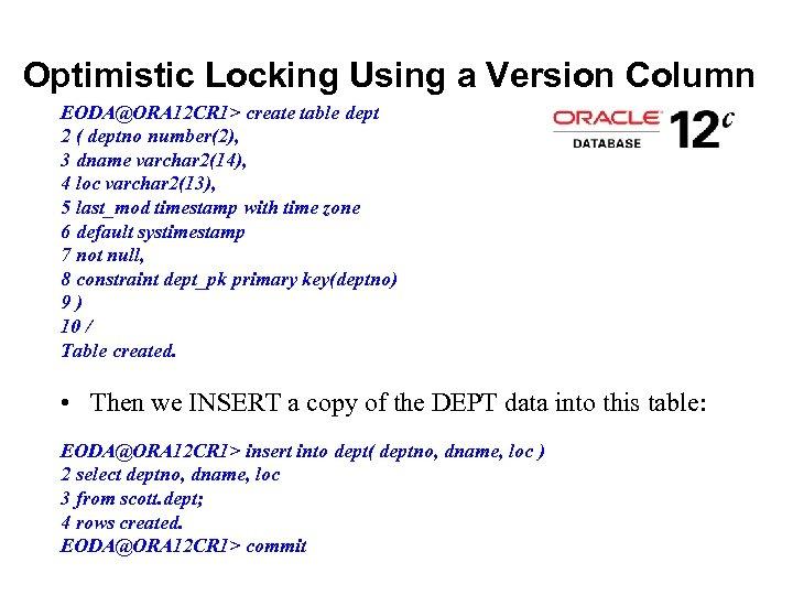 Optimistic Locking Using a Version Column EODA@ORA 12 CR 1> create table dept 2