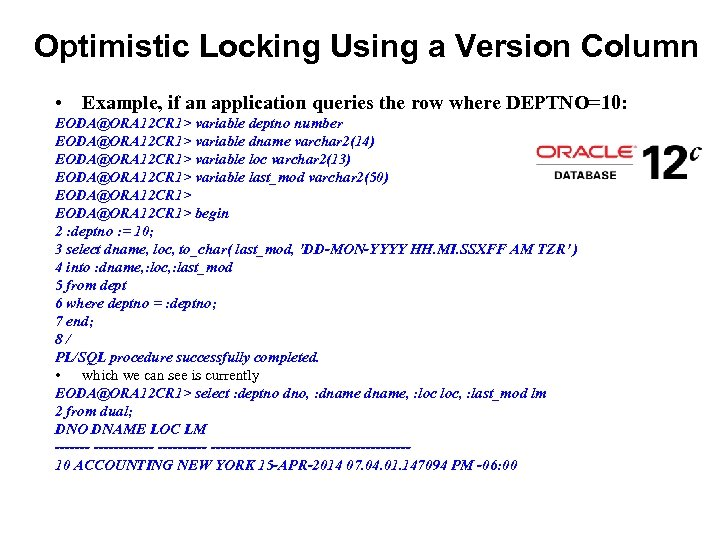 Optimistic Locking Using a Version Column • Example, if an application queries the row
