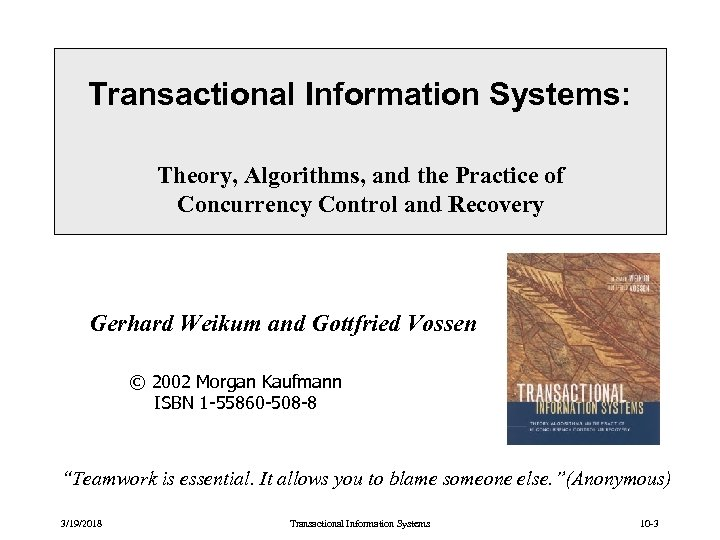 Transactional Information Systems: Theory, Algorithms, and the Practice of Concurrency Control and Recovery Gerhard