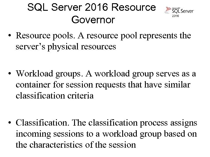SQL Server 2016 Resource Governor • Resource pools. A resource pool represents the server's