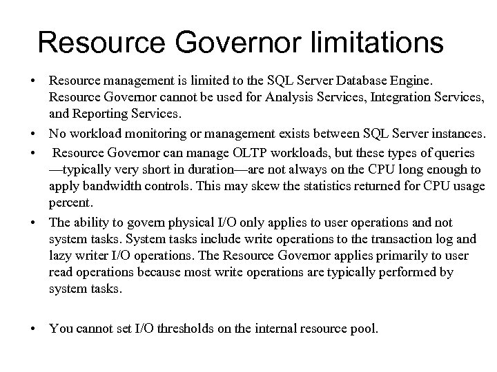Resource Governor limitations • Resource management is limited to the SQL Server Database Engine.