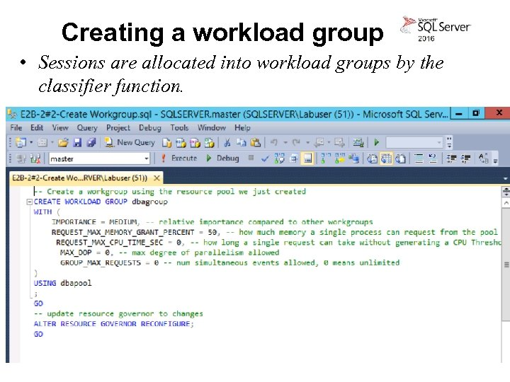 Creating a workload group • Sessions are allocated into workload groups by the classifier