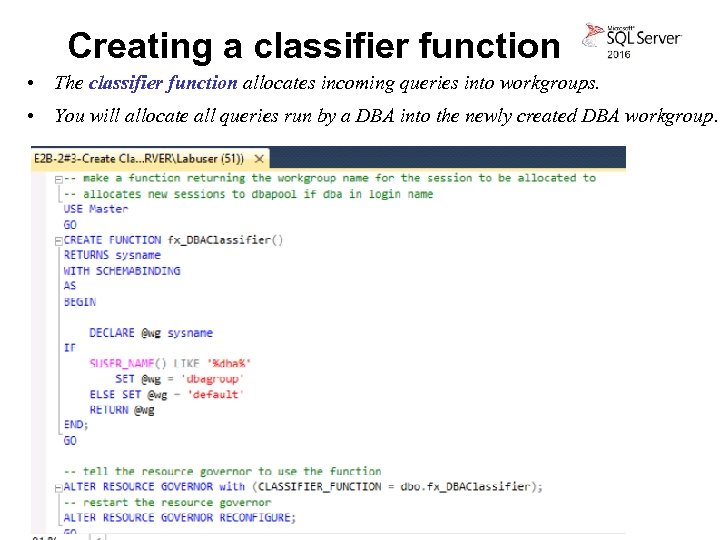 Creating a classifier function • The classifier function allocates incoming queries into workgroups. •