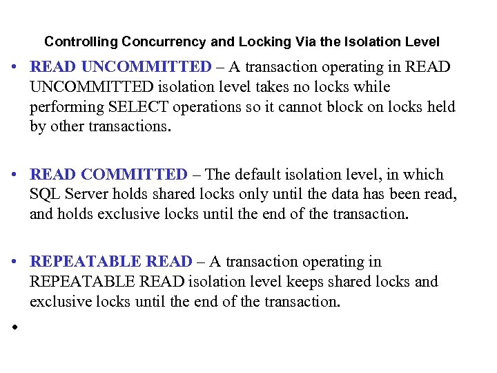 Controlling Concurrency and Locking Via the Isolation Level • READ UNCOMMITTED – A transaction