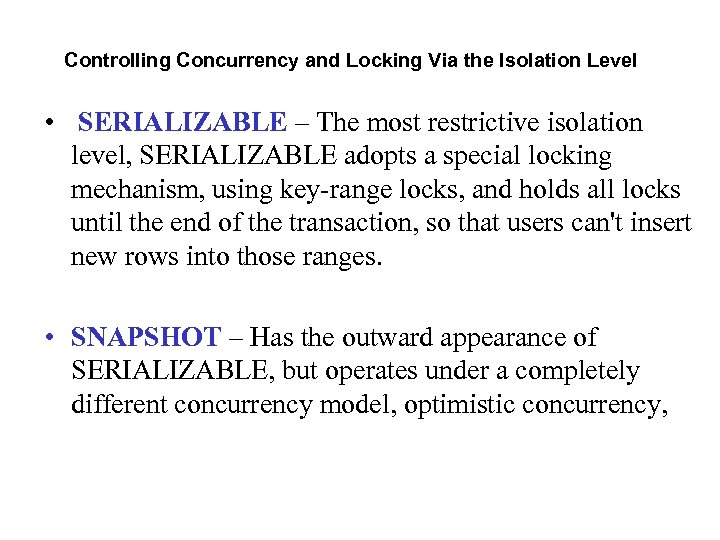 Controlling Concurrency and Locking Via the Isolation Level • SERIALIZABLE – The most restrictive