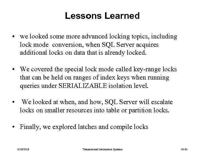 Lessons Learned • we looked some more advanced locking topics, including lock mode conversion,