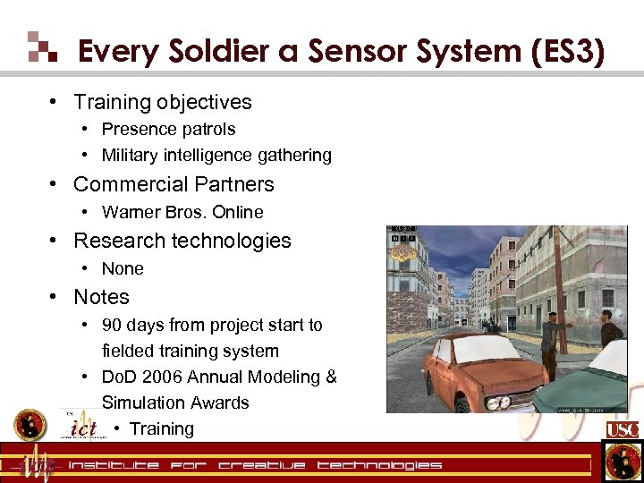 Every Soldier a Sensor System (ES 3) • Training objectives • Presence patrols •