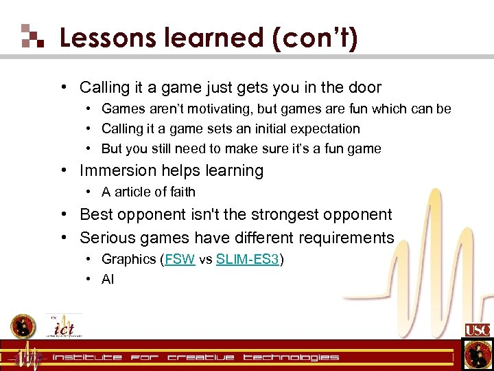 Lessons learned (con't) • Calling it a game just gets you in the door