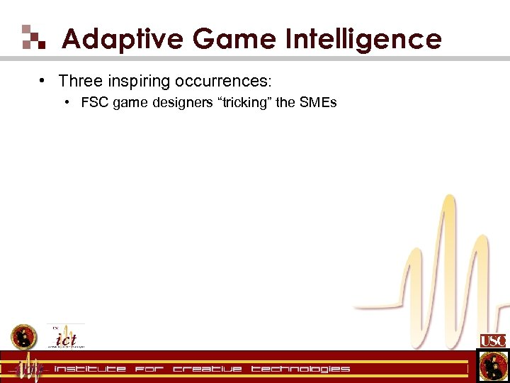 "Adaptive Game Intelligence • Three inspiring occurrences: • FSC game designers ""tricking"" the SMEs"