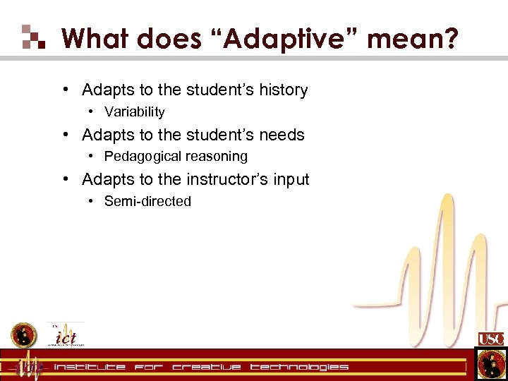"What does ""Adaptive"" mean? • Adapts to the student's history • Variability • Adapts"