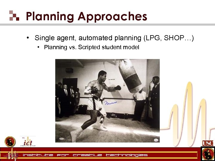 Planning Approaches • Single agent, automated planning (LPG, SHOP…) • Planning vs. Scripted student