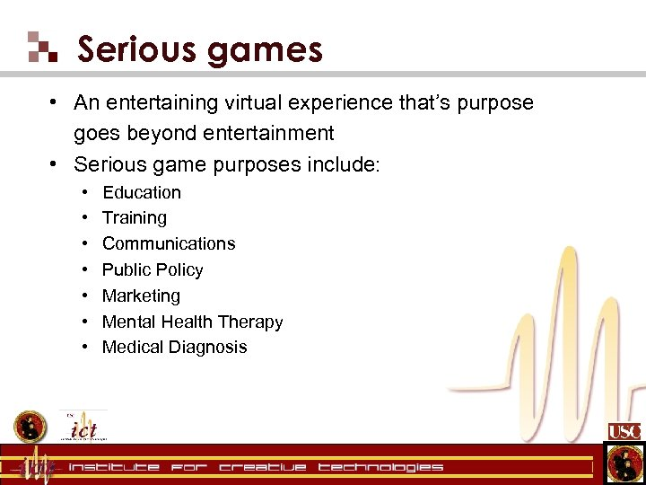 Serious games • An entertaining virtual experience that's purpose goes beyond entertainment • Serious