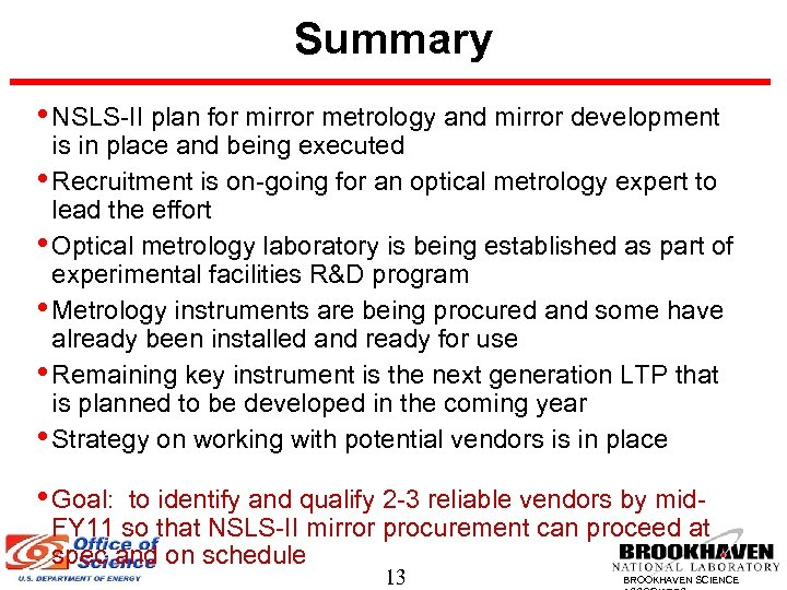 Summary • NSLS-II plan for mirror metrology and mirror development is in place and