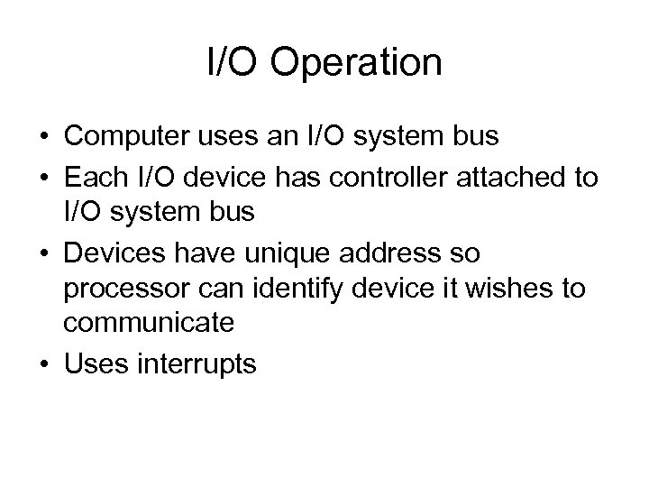 I/O Operation • Computer uses an I/O system bus • Each I/O device has