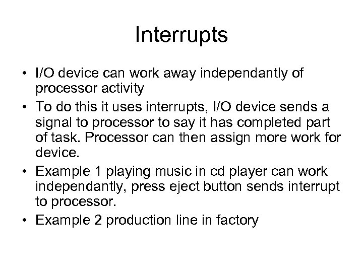 Interrupts • I/O device can work away independantly of processor activity • To do