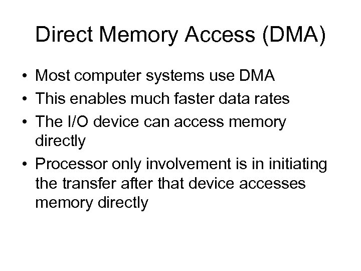 Direct Memory Access (DMA) • Most computer systems use DMA • This enables much