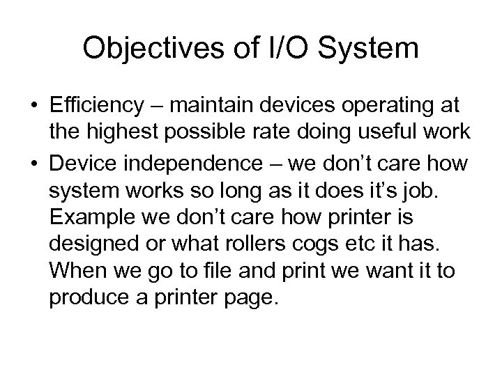 Objectives of I/O System • Efficiency – maintain devices operating at the highest possible