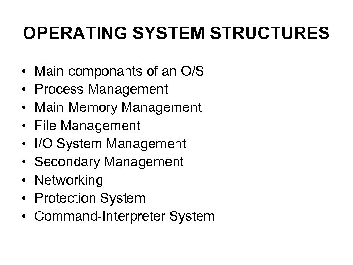 OPERATING SYSTEM STRUCTURES • • • Main componants of an O/S Process Management Main
