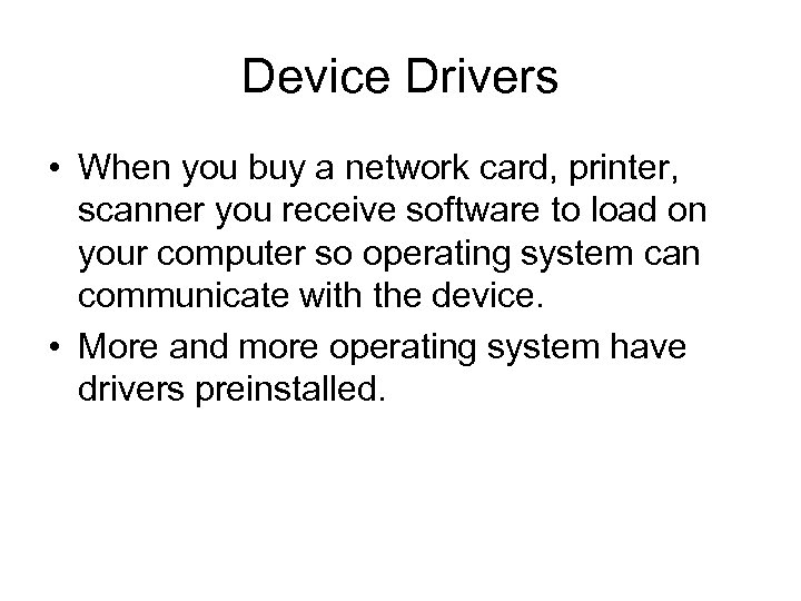 Device Drivers • When you buy a network card, printer, scanner you receive software