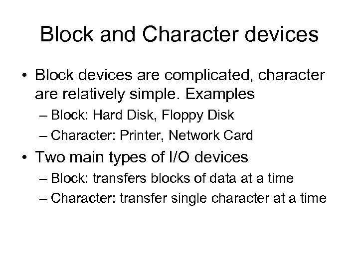 Block and Character devices • Block devices are complicated, character are relatively simple. Examples