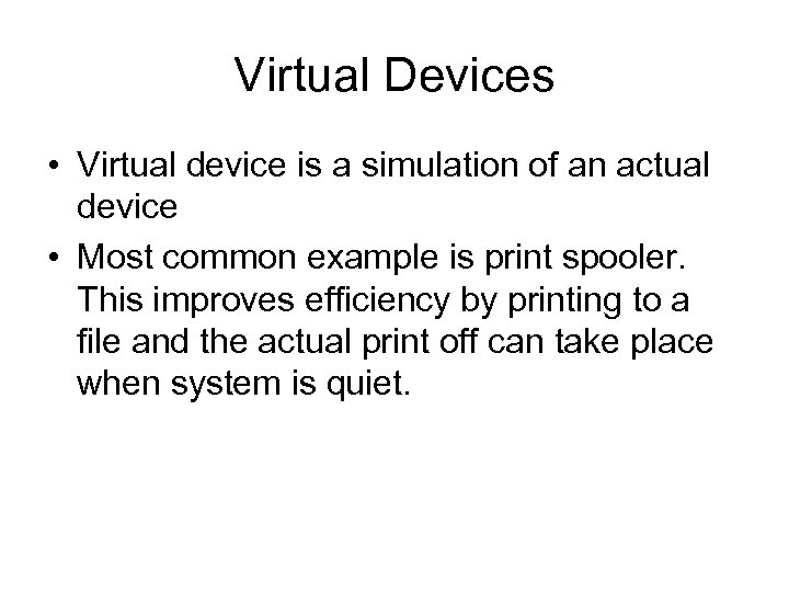 Virtual Devices • Virtual device is a simulation of an actual device • Most