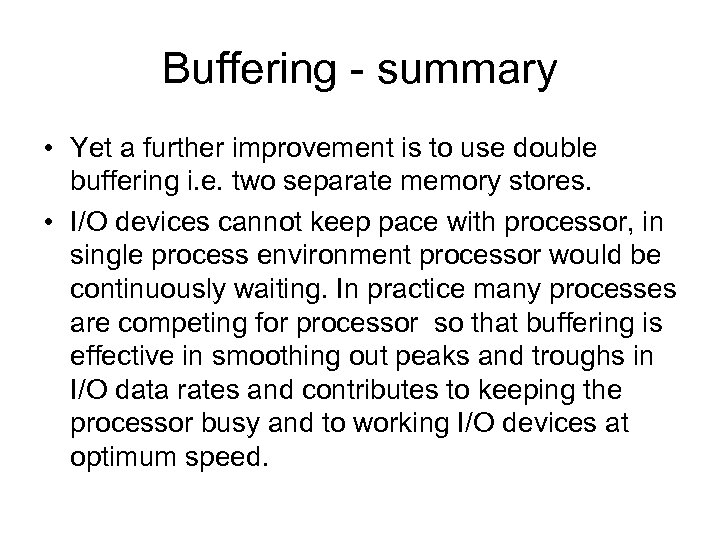 Buffering - summary • Yet a further improvement is to use double buffering i.