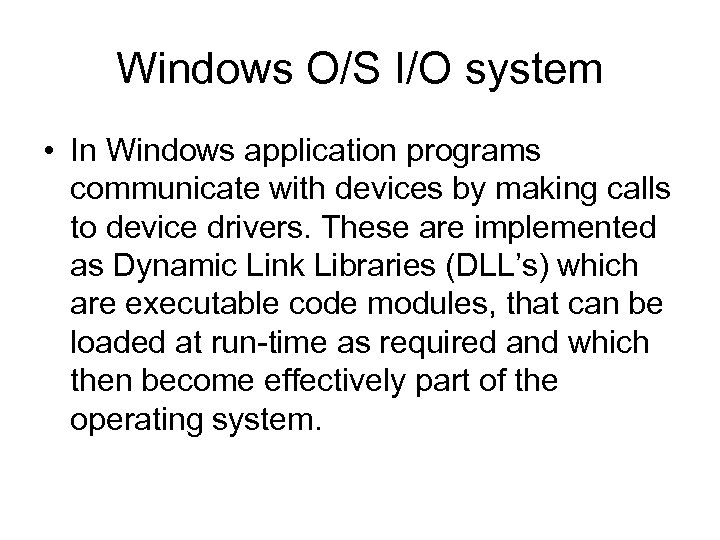 Windows O/S I/O system • In Windows application programs communicate with devices by making