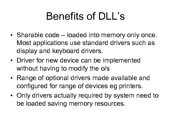 Benefits of DLL's • Sharable code – loaded into memory only once. Most applications