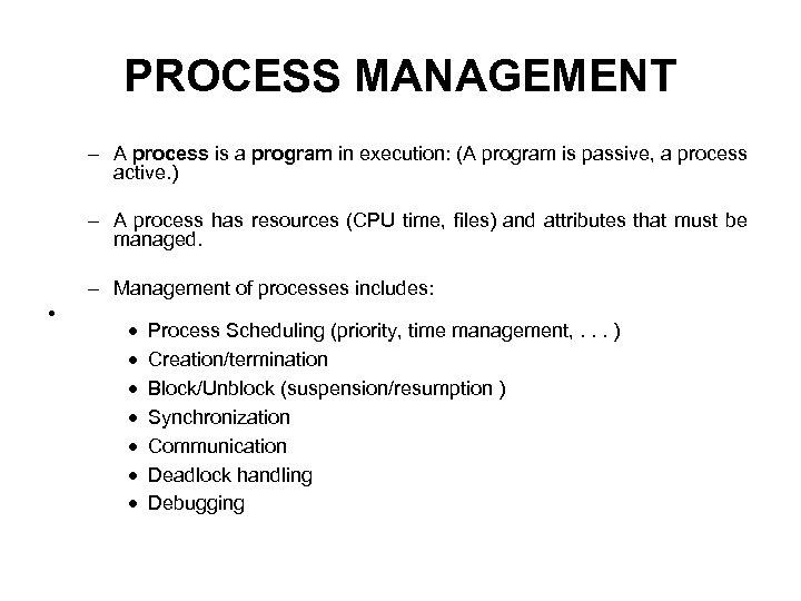 PROCESS MANAGEMENT – A process is a program in execution: (A program is passive,
