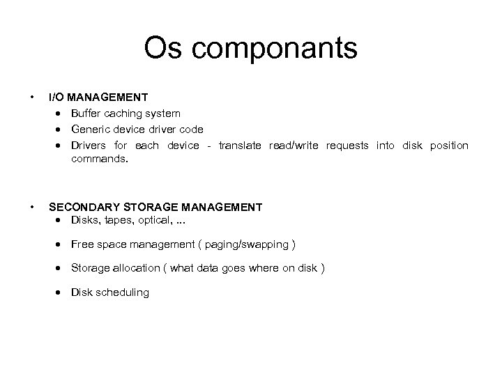 Os componants • I/O MANAGEMENT · Buffer caching system · Generic device driver code
