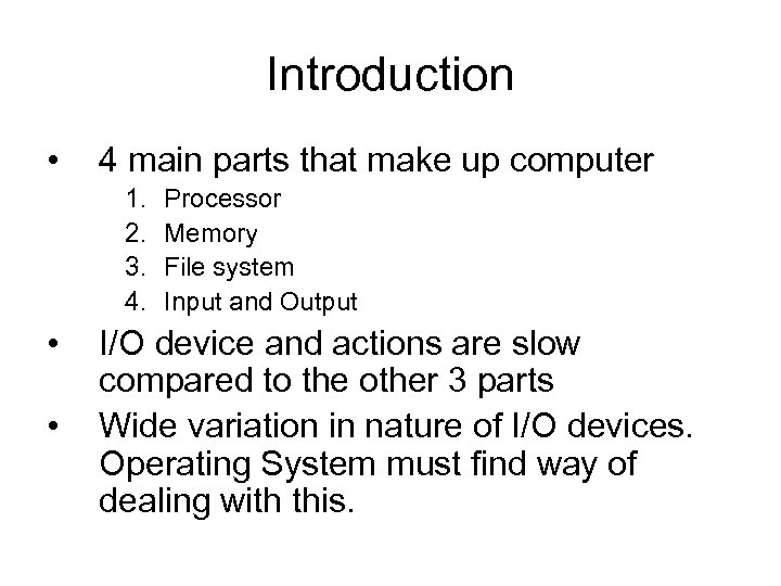 Introduction • 4 main parts that make up computer 1. 2. 3. 4. •