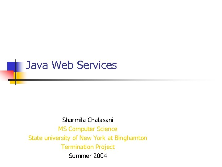Java Web Services Sharmila Chalasani MS Computer Science State university of New York at